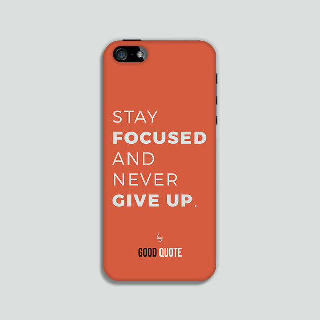 Stay focused and never give up. - Phone case