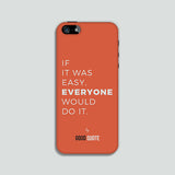 If it was easy, everyone would do it. - Phone case