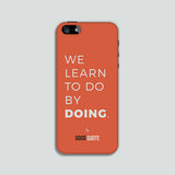We learn to do by doing. - Phone case