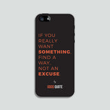 If you really want something, find a way, not an excuse. - Phone case