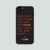 Whether you thing you can or think you can't you are right. - Phone case