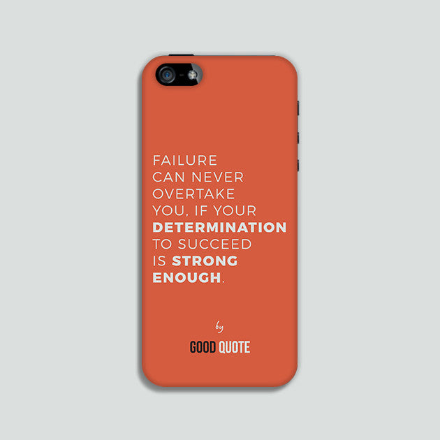 Failure are never overtake you if your determination to succeed is strong enough. - Phone case