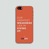 Our greatest weakness lies in giving up. - Phone case