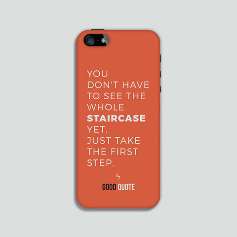 You don't have to see the whole staircase yet, just take the first step. - Phone case