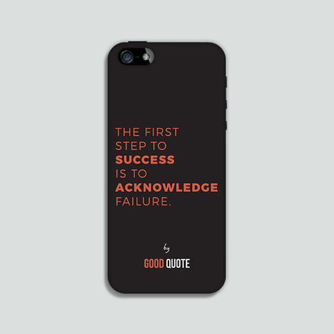 The first step to success is to acknowledge failure. - Phone case