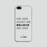 We are what we believe we are - Phone case