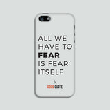 All we have to fear is fear itself - Phone case