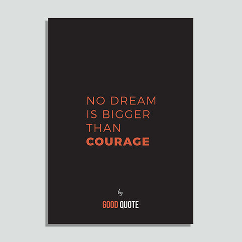 No dream is bigger than courage - Poster