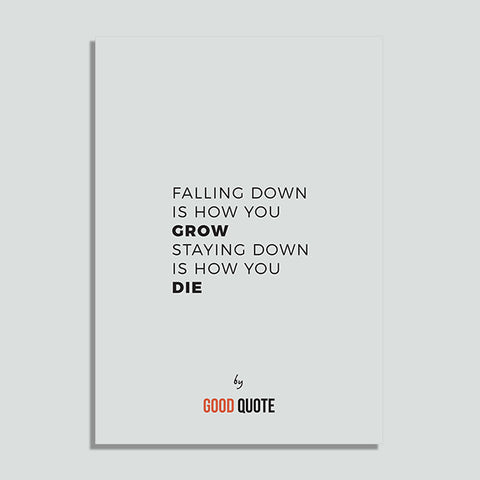 Falling down is how you grow staying down is how you die - Poster