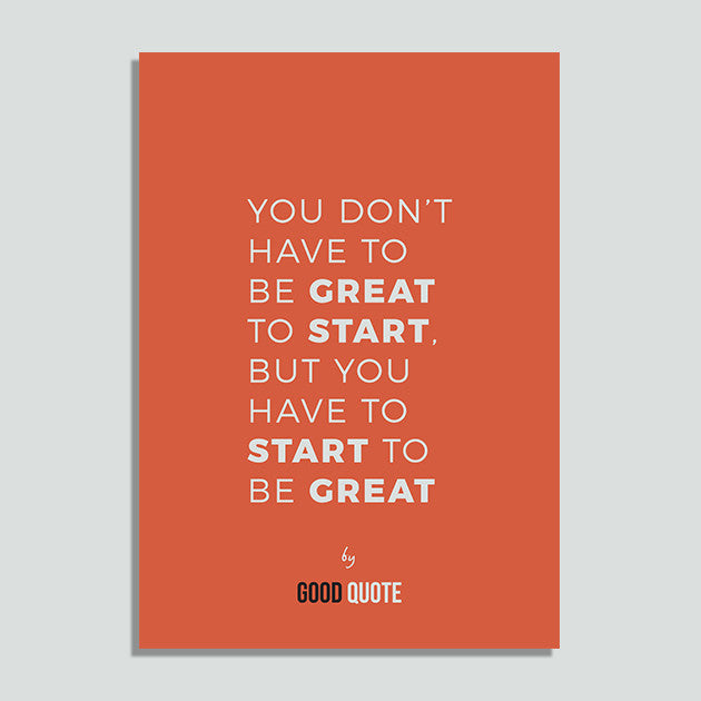 You don't have to be great to start, but you have to start to be great - Poster