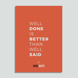 Well done is better than well said  - Poster
