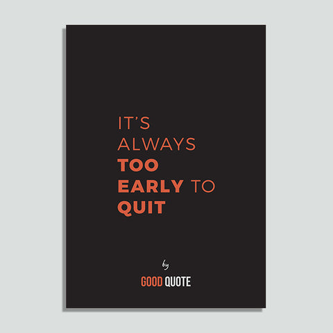 It's always too early to quit - Poster