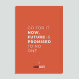 Go for it now, future is promised to no one - Poster