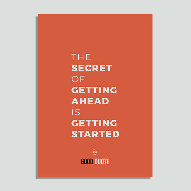 The secret of getting ahead is getting started - Poster