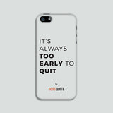 It's always too early to quit - Phone case