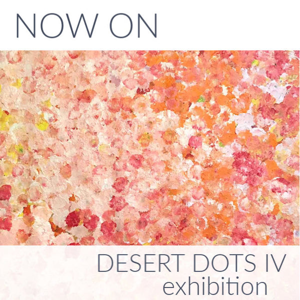 Now on: Desert Dots IV Aboriginal Art Exhibition