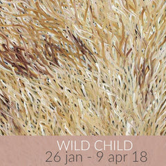 Wild Child Exhibition | 26 Jan - 9 Apr 2018 featuring paintings by Barbara Weir, Sacha Long Petyarre and Delvine Petyarre
