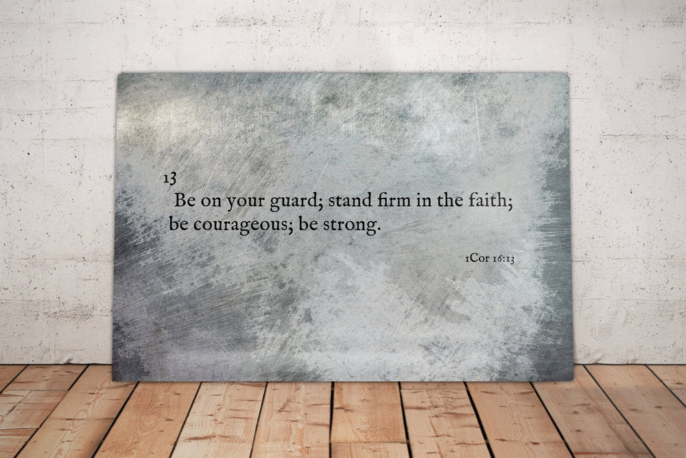 1 Cor 16:13, Metal Christian Art, Be strong, Christan, sign, Print, Scripture, Inspirational, Wall Decor, Gift for guys, Stand Firm, Faith