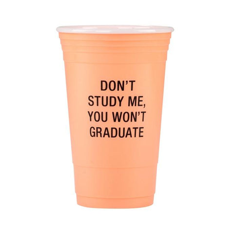 #124861 - 16 OZ.REUSEABLE PARTY CUPS DON'T STUDY ME-WON'T GRADUATE  -  24/CASE