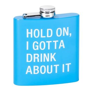 #127922 - 6 0Z.STAINLESS STEEL FLASK- HOLD ON I GOTTA DRINK ABOUT IT  -  108/CASE