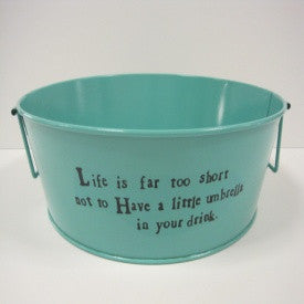 "#D101296 - 14.5""D LIFE TOO SHORT BUCKET  -  4/CASE"