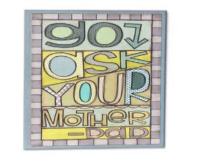 "#D101890 - 9""X15""GO ASK YOUR MOTHER WALL DECOR-FAMILY  -  12/CASE"