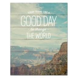 "#SCE1004 - 11""X14""PLAQUE-GOOD DAY TO CHANGE THE WORLD  -  16/CASE"