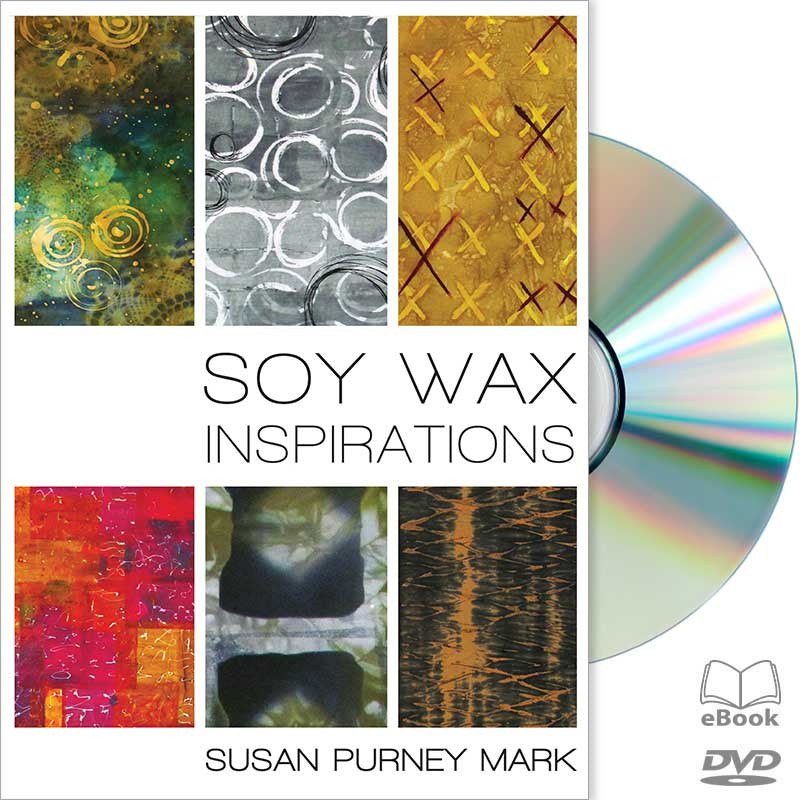 Susan Purney Mark, Soy Wax DVD Workshop, Soy Wax DVD tutorials, Soy Wax batik, DIY Soy Wax resist, Soy Wax on Cotton, Soy Wax on Silk, Soy Wax and Shibori, Soy wax and Sun Painting