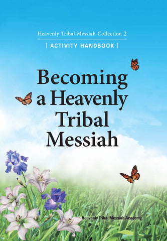 Becoming A Heavenly Tribal Messiah
