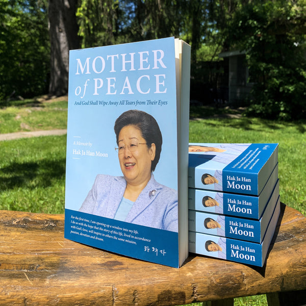 Mother of Peace: A Memoir by Hak Ja Han Moon