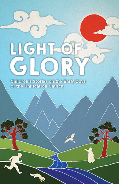 Light of Glory: Children's Stories on the Early Days of the Unification Church