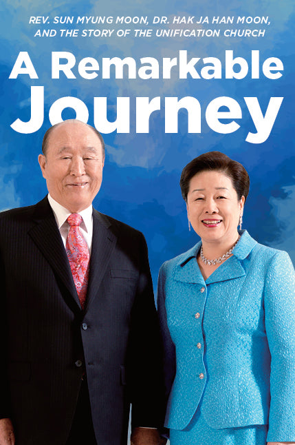 A Remarkable Journey: A Timeline of Rev. Sun Myung Moon, Dr. Hak Ja Han Moon, and the Unification Church