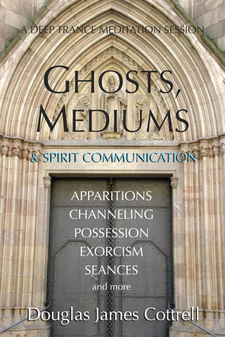 Ghosts, Mediums, and Spirit Communication (ebook)