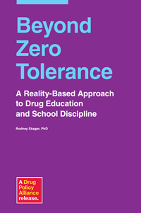 Beyond Zero Tolerance: A Reality-Based Approach to Drug Education & School Discipline