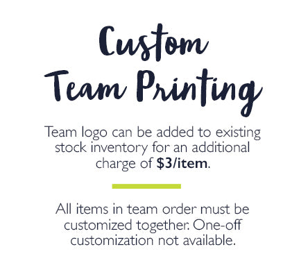 Custom Team Printing: Team logo can be added to existing stock inventory for an additional charge of $3/item.   All items in team order must be customized together. One-off customization not available.