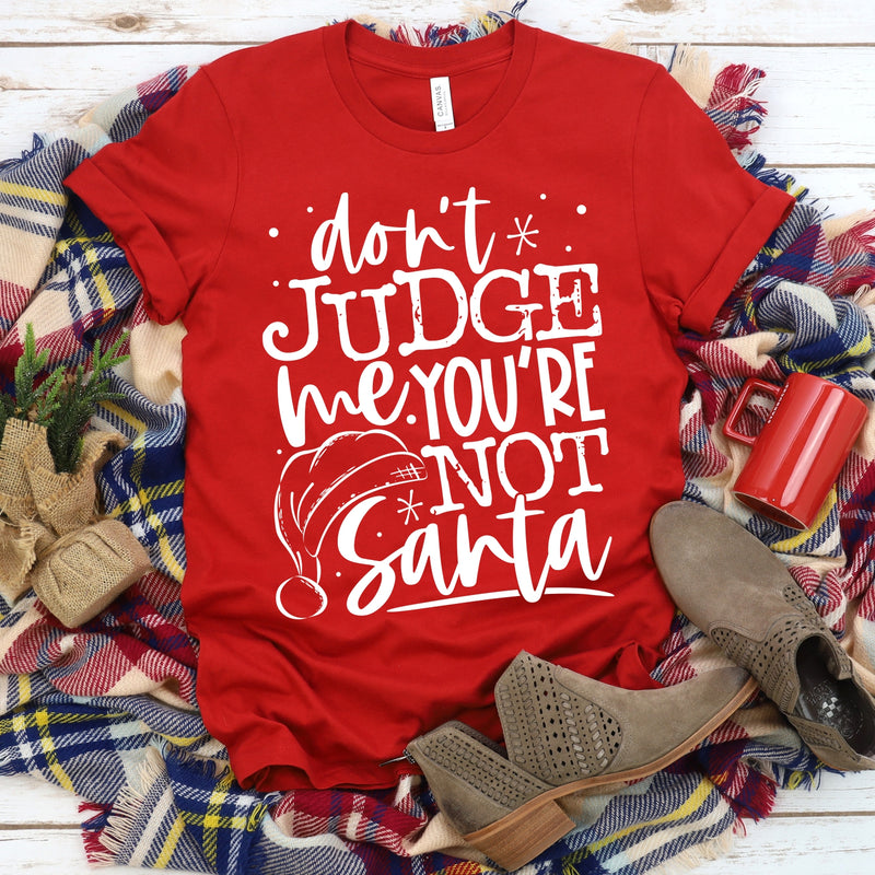 Don't Judge Me You're Not Santa T-Shirt