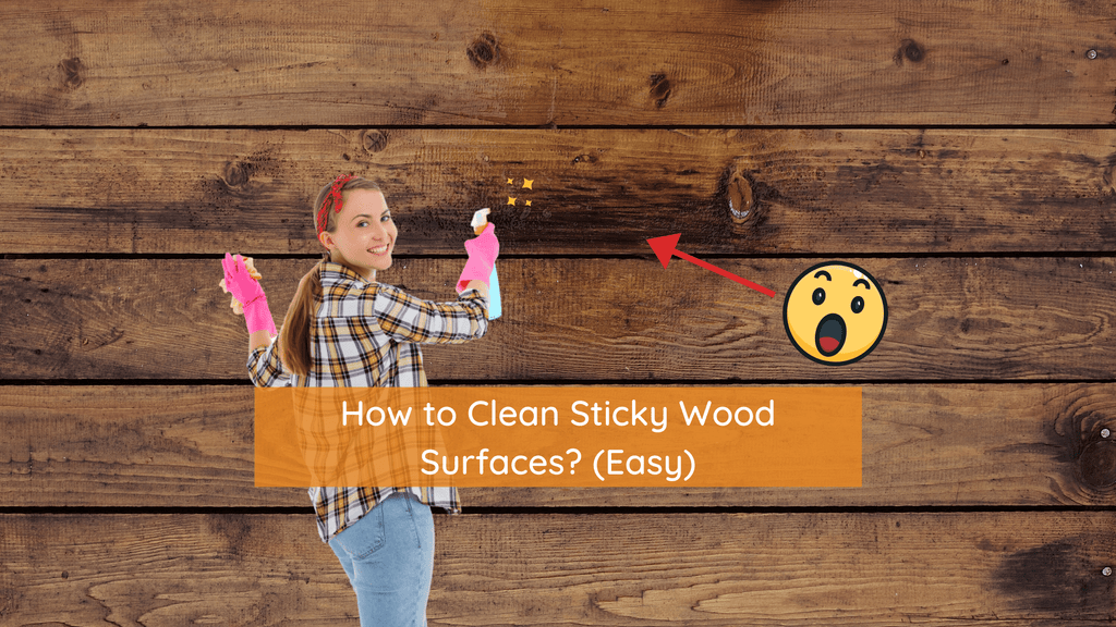 How to Clean Sticky Wood Surfaces?