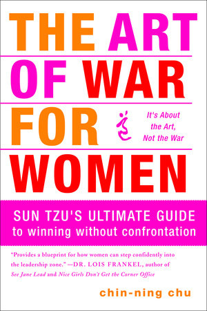 The Art of War for Women SUN TZU'S ULTIMATE GUIDE TO WINNING WITHOUT CONFRONTATION