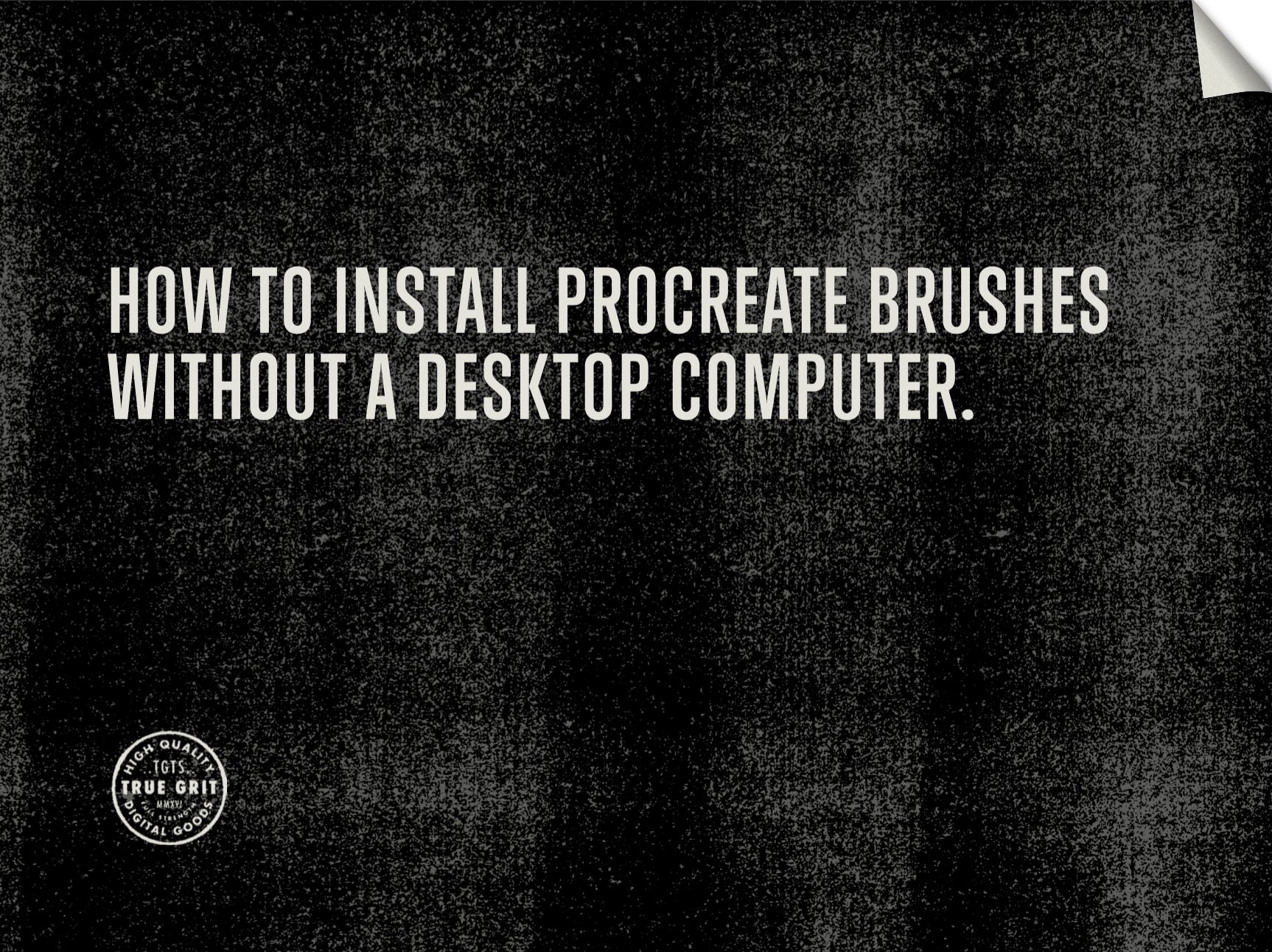 How To Install Procreate Brushes – True Grit Texture Supply