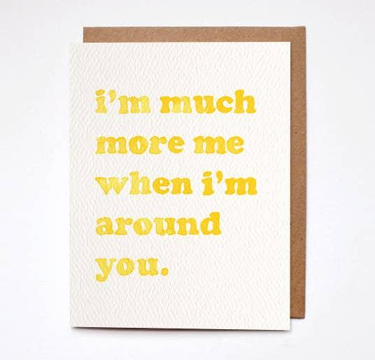 More Me When I'm Around You Card
