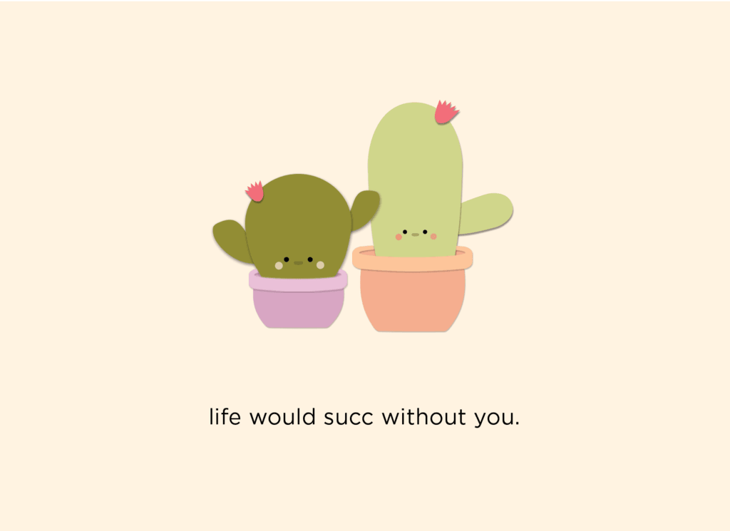 Life would succ without you