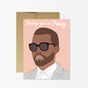 Kanye 'Loving you is yeezy' Card