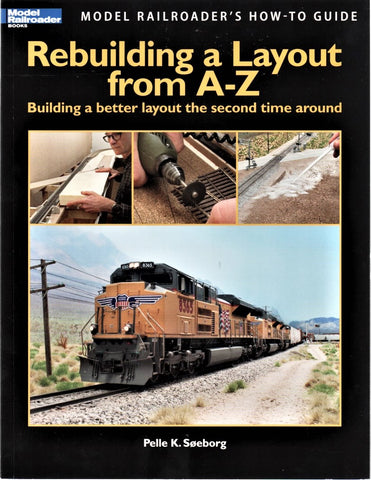 Kalmbach 12464 Model Railroader's Rebuilding a Layout from A-Z by Pelle Soeborg