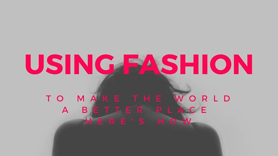 using fashion to change the world