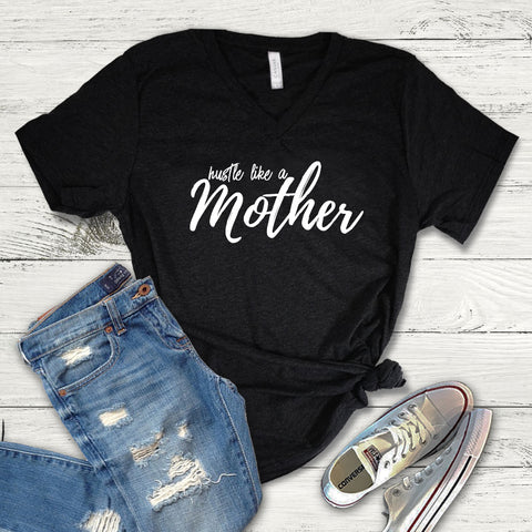 Hustle Like A Mother Shirt, Mom Tee Shirt, Mom V-Neck, Mom Shirt