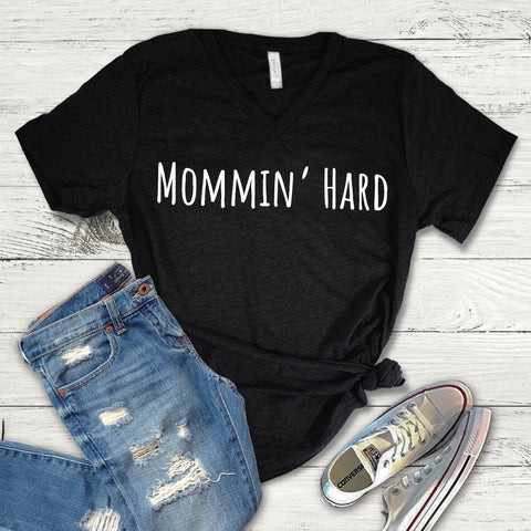 Mommin' Hard Tee Shirt, Mommin' Hard V-Neck, Mom Shirt