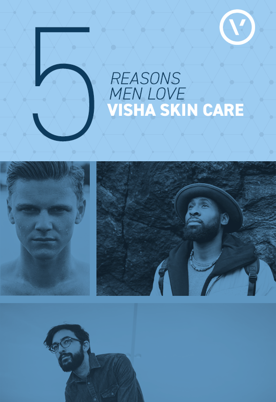 5 Reasons Men Love Visha Skincare