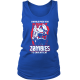 Limited Edition - Push You In Front Of Zombies To Save My Cat Tshirt