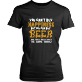 You Can't Buy Happiness But You Can Buy Beer Tshirt