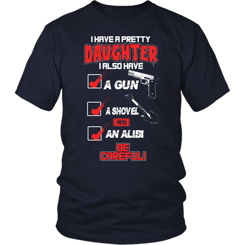 I Have A Pretty Daughter Be Careful Tshirt